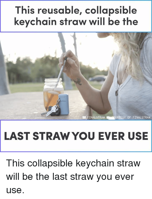 Memes, 🤖, and Will: This reusable, collapsibl  keychain straw will be the  D FINALSTRAWT  URTESY OF FINALSTRAW  LAST STRAW YOU EVER USE This collapsible keychain straw will be the last straw you ever use.