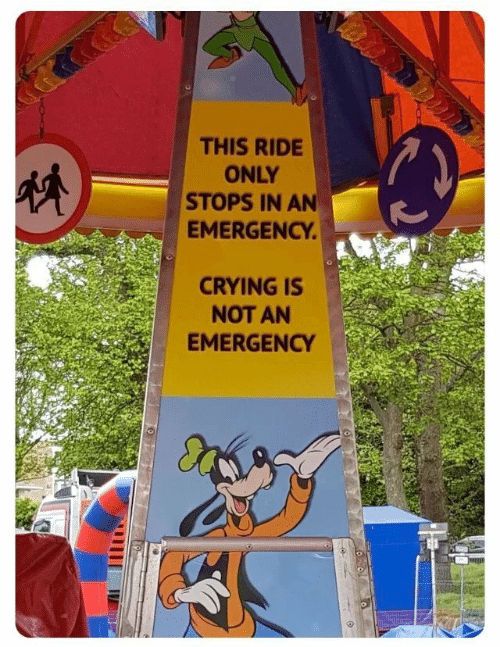 Crying, Emergency, and This: THIS RIDE  ONLY  STOPS IN AN  EMERGENCY  CRYING IS  NOT AN  EMERGENCY
