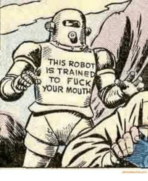 THIS ROBOT IS TRAIN E TO FUCK YOUR MOU   Fuck Meme on ME ME