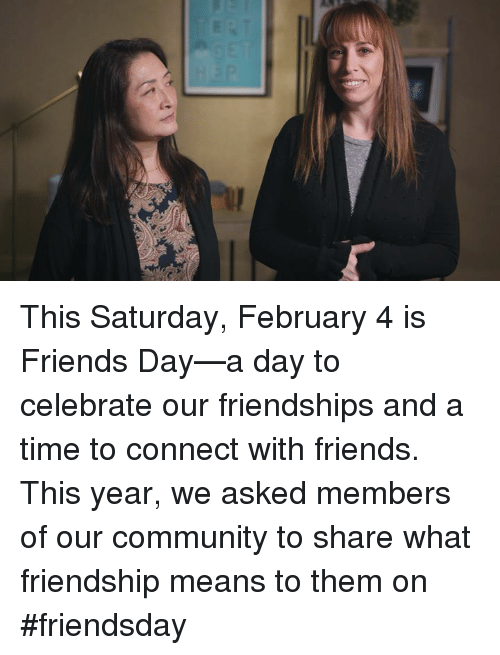 Dank, 🤖, and Friends Day: This Saturday, February 4 is Friends Day—a day to celebrate our friendships and a time to connect with friends. This year, we asked members of our community to share what friendship means to them on #friendsday