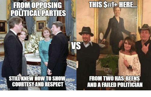 Respect, How To, and How: THIS SHI- HERE  FROM OPPOSING  POLITICAL PARTIES  VS  FROM Two HAS BEENS  STILL KNEW HOW TO SHOW  COURTESY AND RESPECT  AND A FAILED POLITICIAN