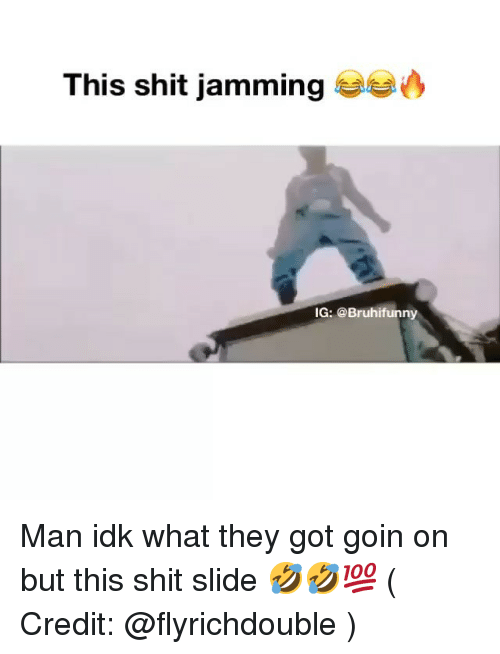 Memes, Shit, and 🤖: This shit jamming  IG: @Bruhifunny Man idk what they got goin on but this shit slide 🤣🤣💯 ( Credit: @flyrichdouble )