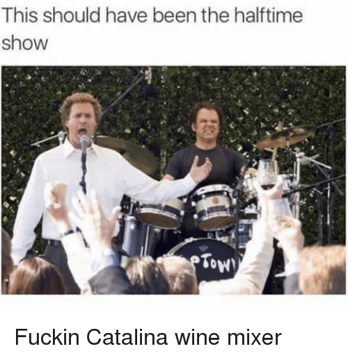 Wine, Been, and Catalina Wine Mixer: This should have been the halftime  show  Tow Fuckin Catalina wine mixer