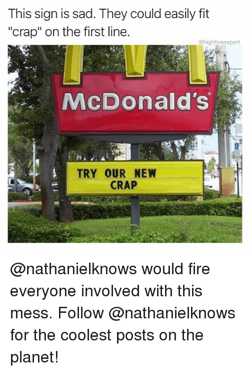 """Fire, McDonalds, and Memes: This sign is sad. They could easily fit  """"crap"""" on the first line  @highfiveexpert  McDonald's  it  TRY OUR NEW  CRAP @nathanielknows would fire everyone involved with this mess. Follow @nathanielknows for the coolest posts on the planet!"""