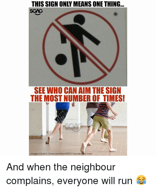 Memes, Run, and Image: THIS SIGN ONLY MEANS ONE THING...  SGAG  SEE WHO CAN AIM THE SIGN  THE MOST NUMBER OF TIMES!  Image credits: thepottershand2011.wordprses.com And when the neighbour complains, everyone will run 😂