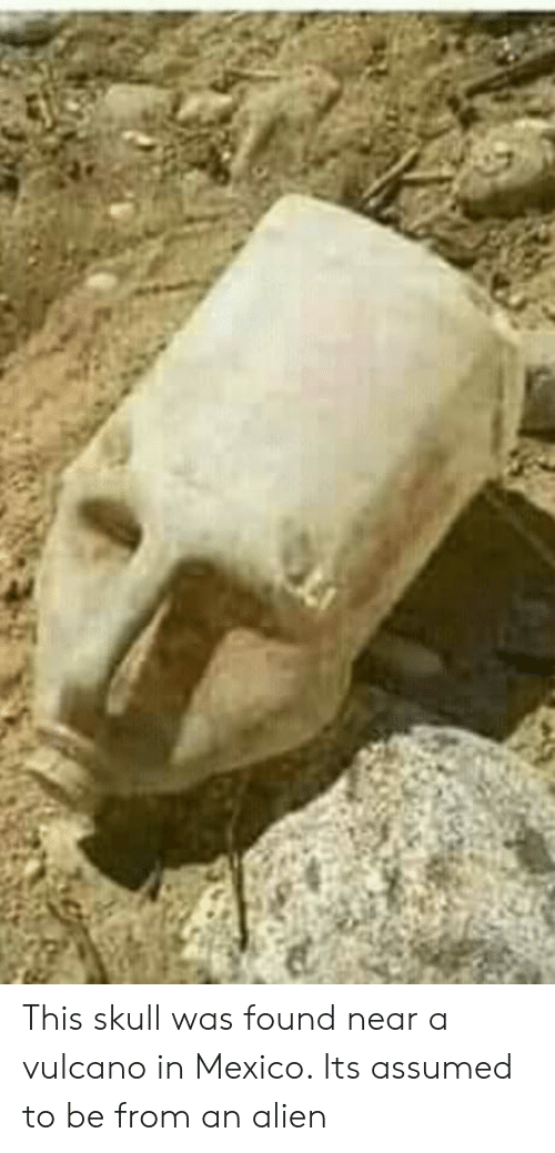Alien, Mexico, and Skull: This skull was found near a vulcano in Mexico. Its assumed to be from an alien