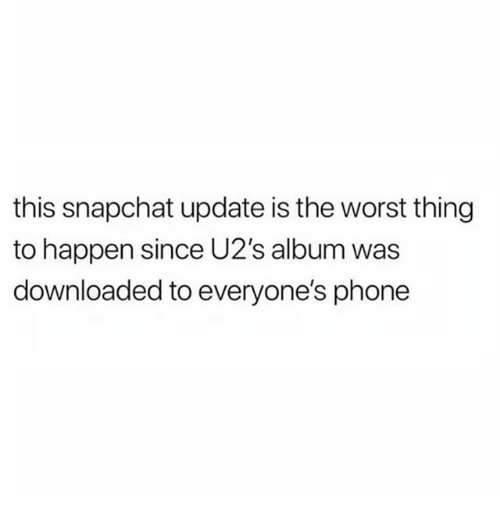 Memes, Phone, and Snapchat: this snapchat update is the worst thing  to happen since U2's album was  downloaded to everyone's phone