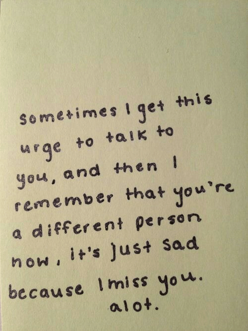 Sad, Hon, and Remember: this  Sometimes Iget  urge to taik to  you, and then  remember that you're  a different person  hon, it's Just sad  because Imiss you.  alot.