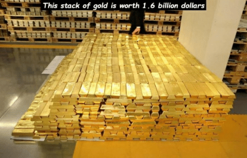 Gold, Stack, and Billion: This stack of gold is worth 1.6 billion dollars