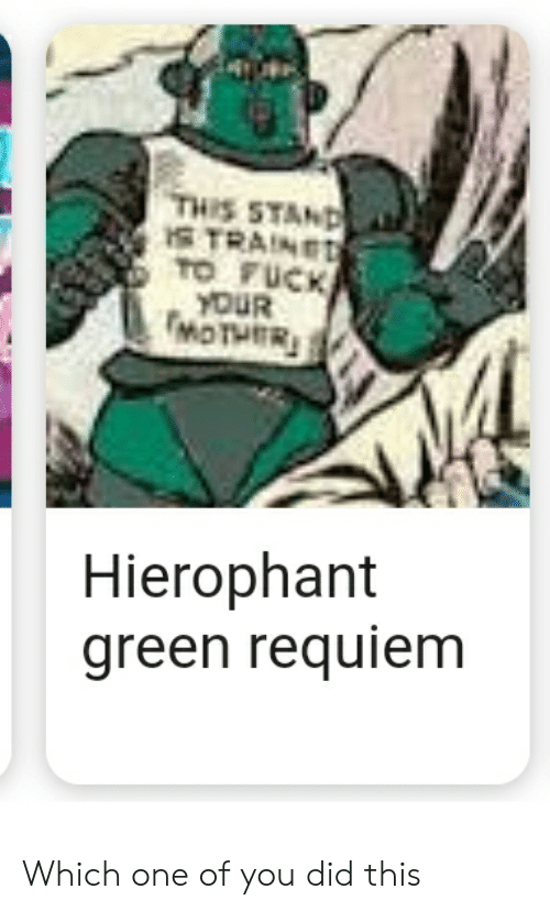 THIS STAND STRAINED TO FUCK YOUR MOTHIER Hierophant Green