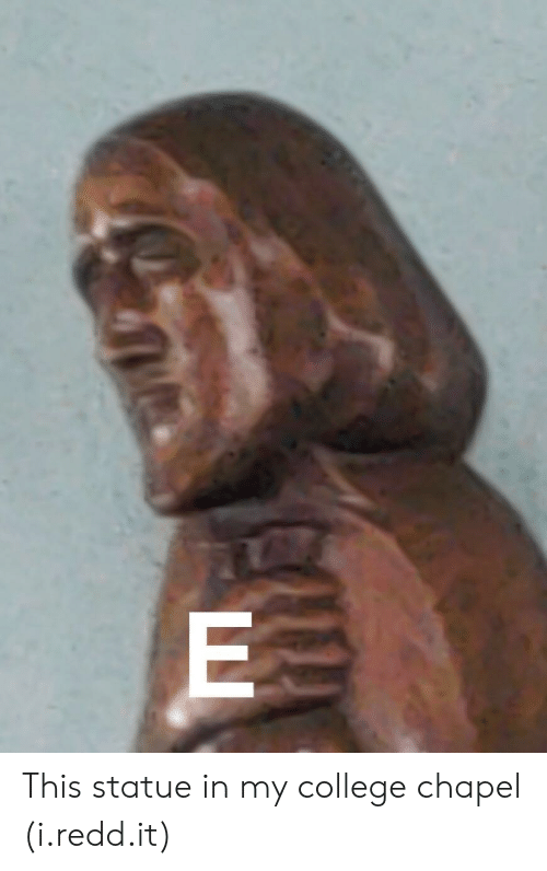 College, Redd, and This: This statue in my college chapel (i.redd.it)