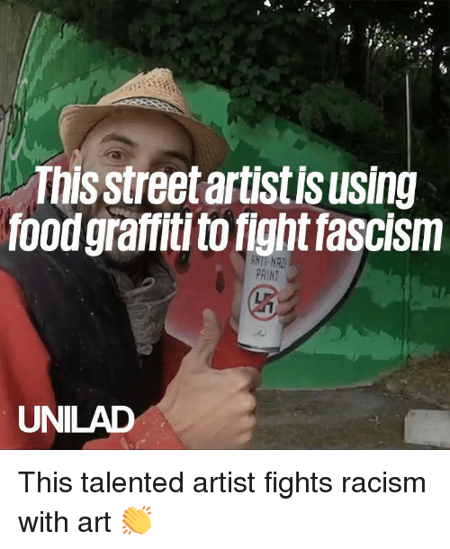 Dank, Food, and Graffiti: This street artist is using  food graffiti to fight fascism  UNILAD This talented artist fights racism with art 👏
