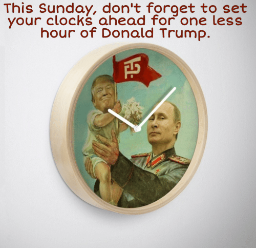 Donald Trump, Trump, and Sunday: This Sunday, don't forget to set  your clocks ahead for one less  hour of Donald Trump.