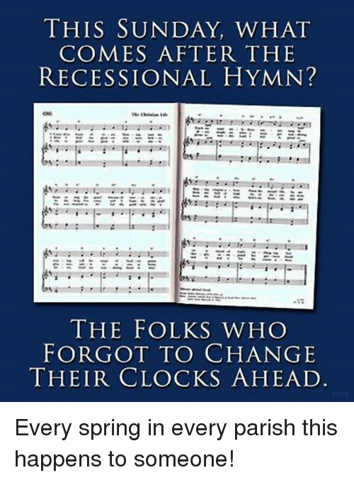 Episcopal Church : THIS SUNDAY, WHAT  COMES AFTER THE  RECESSIONAL HYMN?  THE FOLKS WHO  FORGOT TO CHANGE  THEIR CLOCKS AHEAD Every spring in every parish this happens to someone!