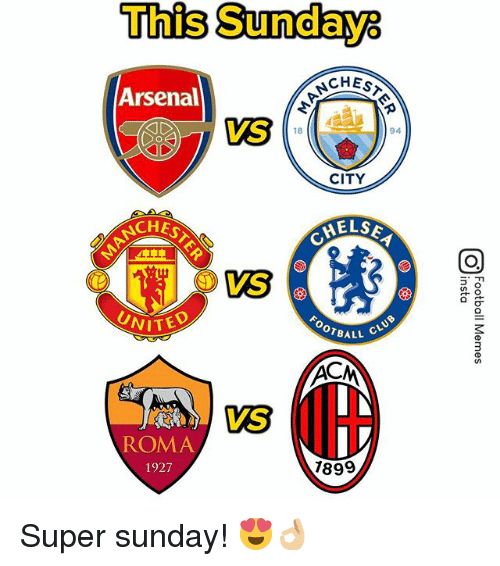 Arsenal, Memes, and Sunday: This Sundays  CHES  Arsenal  18  94  CITY  NCHE  HELS  VS  WITED  BALL  VS  ROMA  1927  1899 Super sunday! 😍👌🏼