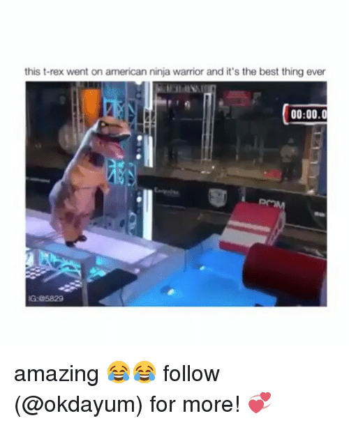 American, Best, and Ninja: this t-rex went on american ninja warrior and it's the best thing ever  00:00.0  G:05829 amazing 😂😂 follow (@okdayum) for more! 💞