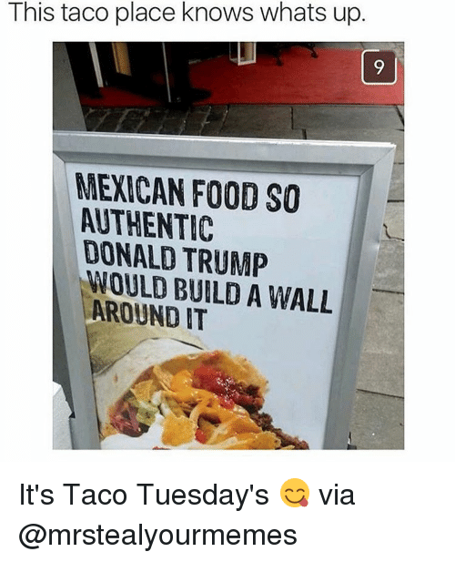 this taco place knows whats up mexican food so authentic 15243251 this taco place knows whats up mexican food so authentic donald