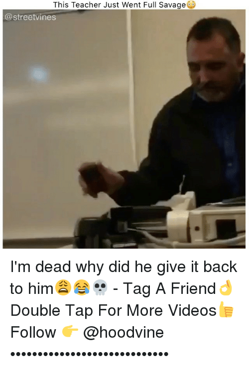 Memes, Savage, and Teacher: This Teacher Just Went Full Savage  Ca streetvines I'm dead why did he give it back to him😩😂💀 - Tag A Friend👌 Double Tap For More Videos👍 Follow 👉 @hoodvine •••••••••••••••••••••••••••••