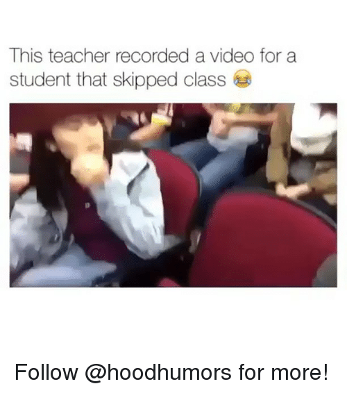 Funny, Record, and Student: This teacher recorded a video for a  student that skipped class Follow @hoodhumors for more!