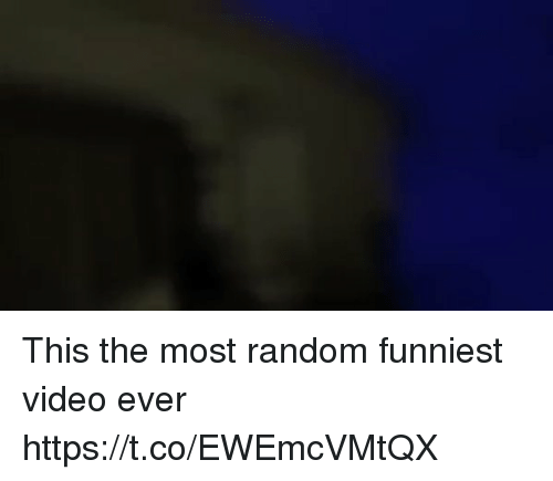 Funny, Video, and Random: This the most random funniest video ever https://t.co/EWEmcVMtQX