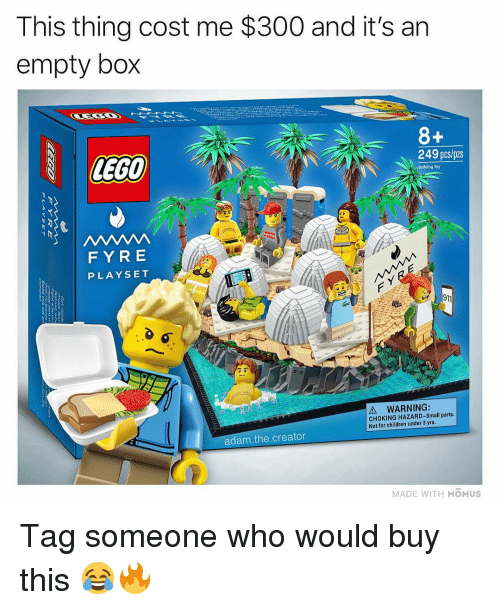Children, Lego, and Memes: This thing cost me $300 and it's an  empty box  LEGO  249 pcs/pzs  Building Toy  FYRE  PLAYSET  911  A WARNING:  CHOKING HAZARD-Small parts  Not for children under 3 yrs  dam.the.creator  MADE WITH MOMUS Tag someone who would buy this 😂🔥