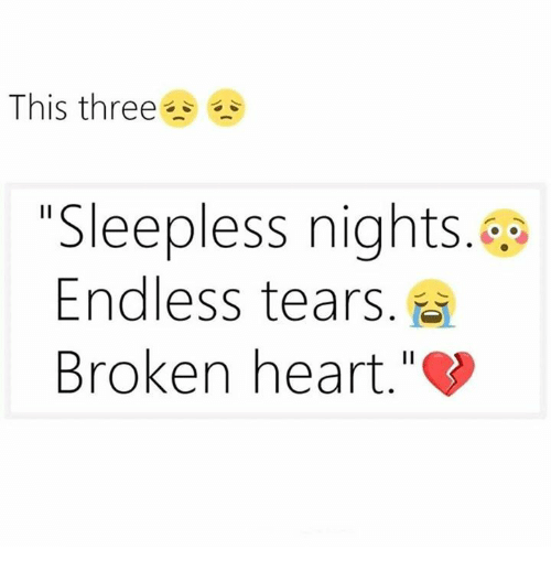 This Three Sleepless Nights Endless Tears Broken Heart Meme On Meme