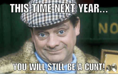 this time next year you will still be a cunt! | meme on me