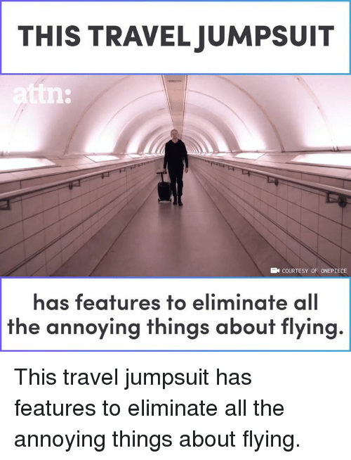 Memes, Travel, and Onepiece: THIS TRAVELJUMPSUIT  ttn  EN COURTESY OF ONEPIECE  has feafures fo eliminafe all  the annoying things about flying This travel jumpsuit has features to eliminate all the annoying things about flying.