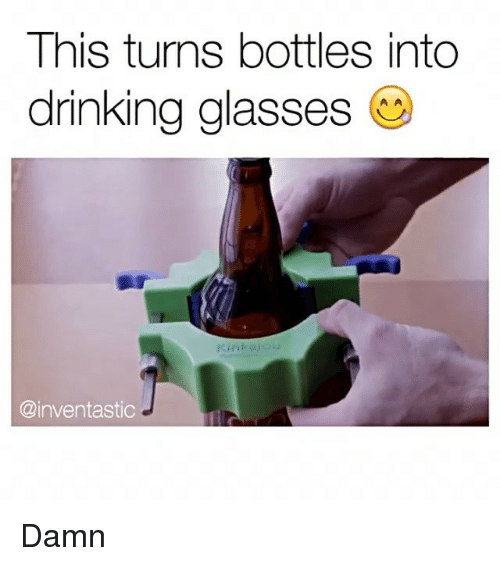 Drinking, Glasses, and Damned: This turns bottles into  drinking glasses  Kink  @inventastic Damn