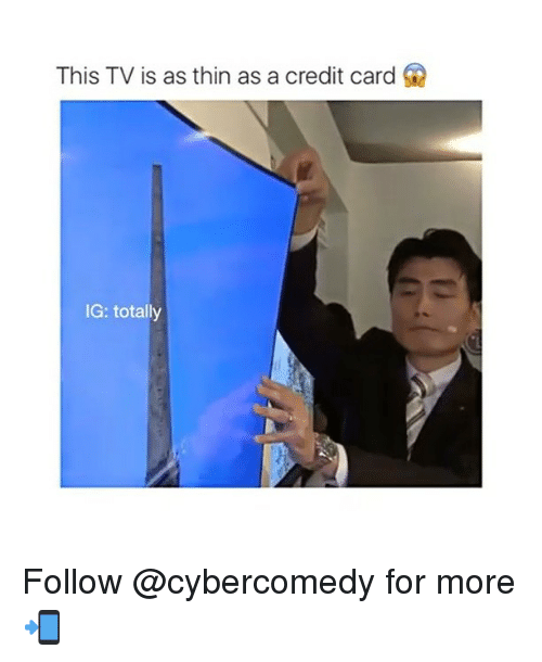 Memes Credit Cards And This Tv Is As Thin A