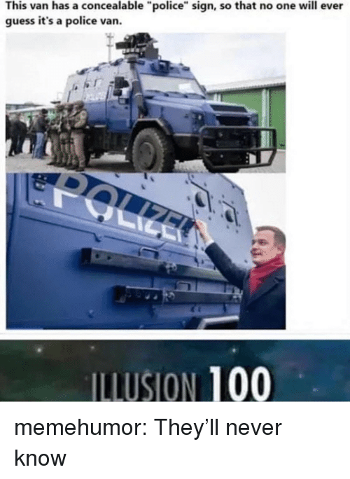 "Anaconda, Police, and Tumblr: This van has a concealable ""police"" sign, so that no one will ever  guess it's a police van.  ILLUSION 100 memehumor:  They'll never know"