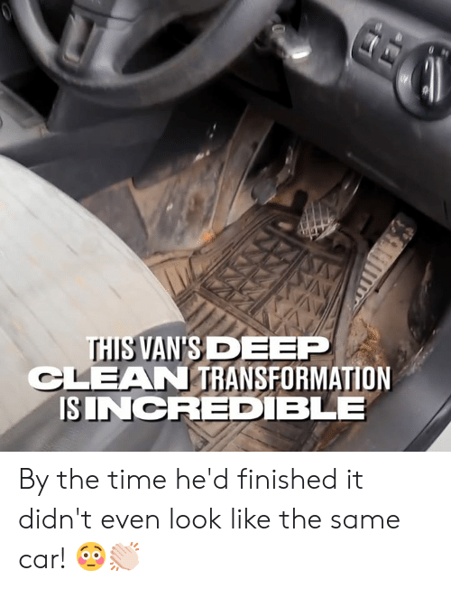 Dank, Vans, and Time: THIS VAN'S DEEP  CLEAN TRANSFORMATION  ISINCRED BLE By the time he'd finished it didn't even look like the same car! 😳👏🏻