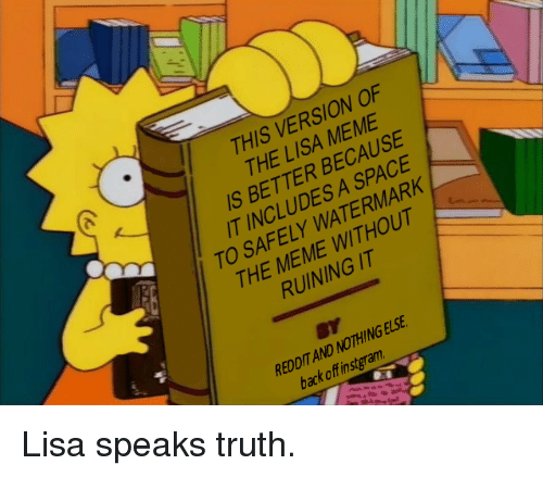Meme, Reddit, and Space: THIS VERSION OF  THE LISA MEME  S BETTER BECAUSE  T INCLUDES A SPACE  TO SAFELY WATERMARK  2  THE MEME WITHOUT  RUINING IT  REDDIT AND NOTHING ELSE  back off instgram Lisa speaks truth.