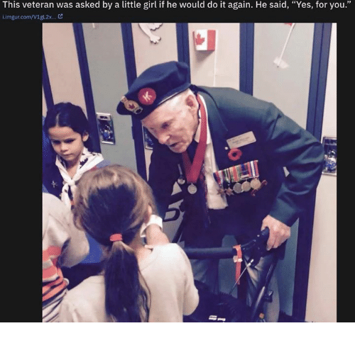 """Do It Again, Girl, and Imgur: This veteran was asked by a little girl if he would do it again. He said, """"Yes, for you.""""  i.imgur.com/V1gL2x... C"""