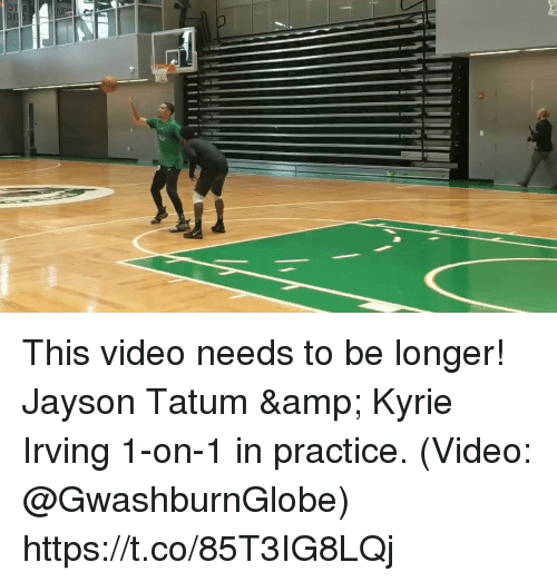 Kyrie Irving, Memes, and Video: This video needs to be longer! Jayson Tatum & Kyrie Irving 1-on-1 in practice.  (Video: @GwashburnGlobe)    https://t.co/85T3IG8LQj