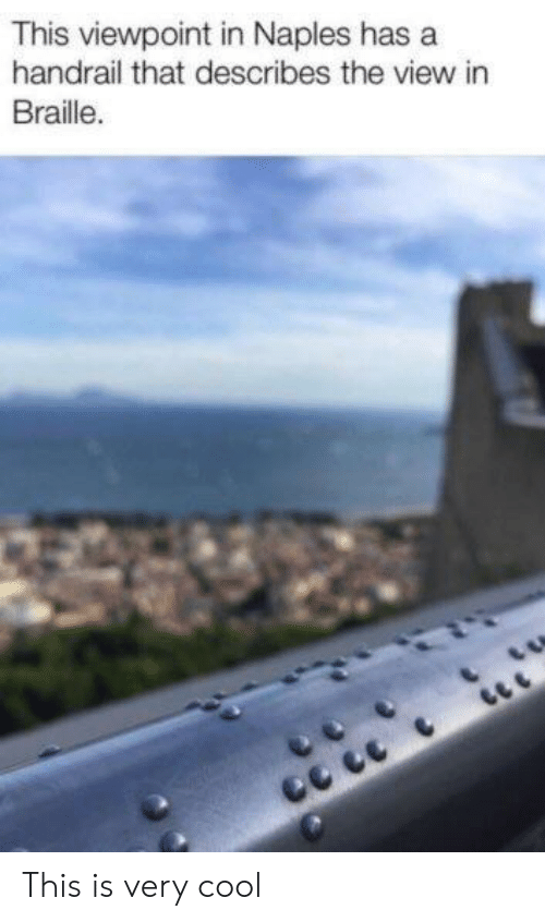 Cool, The View, and Naples: This viewpoint in Naples has a  handrail that describes the view in  Braille. This is very cool