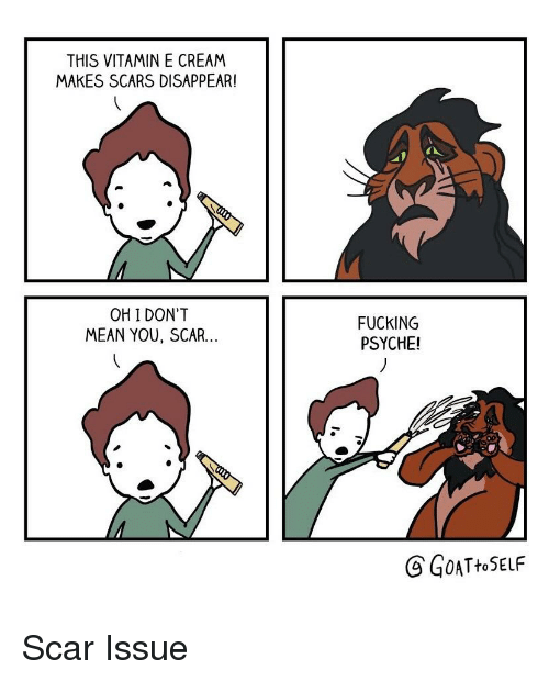 Fucking, Mean, and Comics: THIS VITAMIN E CREAM  MAKES SCARS DISAPPEAR!  OH I DON'T  MEAN YOU, SCAR...  FUCKING  PSYCHE!  SGOATtoSELF