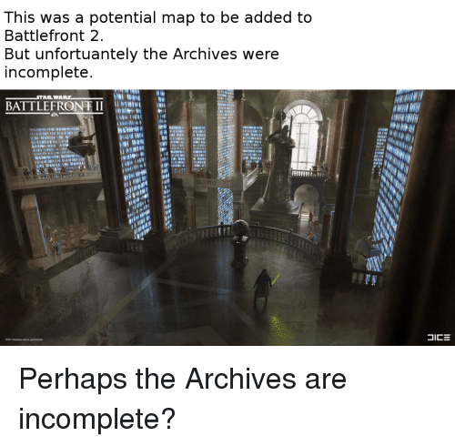 Battlefront, Map, and Battlefront 2: This was a potential map to be added to  Battlefront 2  But unfortuantely the Archives were  incomplete  BATTLEFRONTII