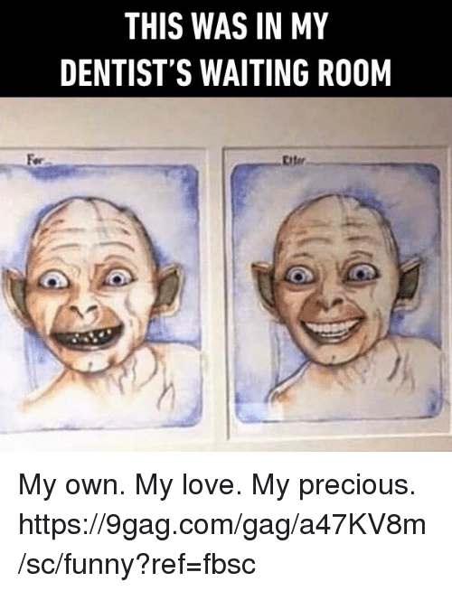 9gag, Dank, and Funny: THIS WAS IN MY  DENTIST'S WAITING ROOM  Eiter My own. My love. My precious. https://9gag.com/gag/a47KV8m/sc/funny?ref=fbsc