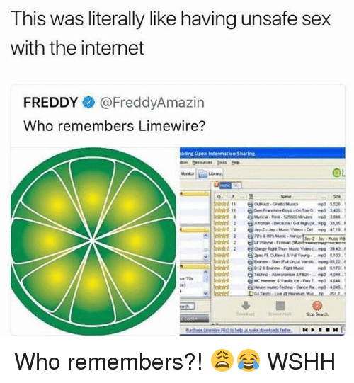 Bling, Internet, and Memes: This was literally like having unsafe sex  with the internet  FREDDY @FreddyAmazin  Who remembers Limewire?  2  bling Open elarmatien Sharin Who remembers?! 😩😂 WSHH
