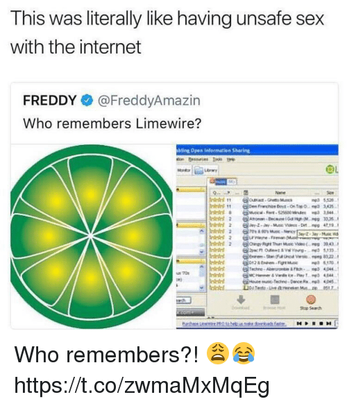 "Internet, Sex, and Freddy: This was literally like having unsafe sex  with the internet  FREDDY @FreddyAmazin  Who remembers Limewire?  6  2  ing Open Indarmation Sharing  Nane  3 5,52  ""e33A8..  hires ""  @tm hrotet evt .Ont¥ 0.  ad 2  @aen onext s v  vorg.  呬  5"".!  70 Who remembers?! 😩😂 https://t.co/zwmaMxMqEg"