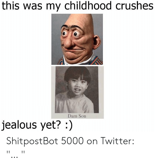 """Jealous, Twitter, and Dam: this was my childhood crushes  Dam Son  jealous yet? ShitpostBot 5000 on Twitter: """"… """""""