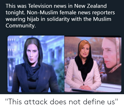 """Community, Muslim, and News: This was Television news in New Zealand  tonight. Non-Muslim female news reporters  wearing hijab in solidarity with the Muslim  Community """"This attack does not define us"""""""