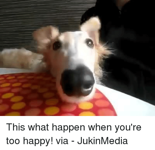 Memes, Happy, and Happiness: This what happen when you're too happy!  via - JukinMedia