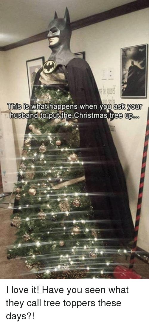Memes Christmas Tree And This What Hens When You Ask Your Husband