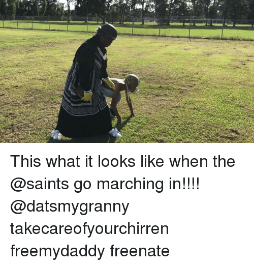 Memes, New Orleans Saints, and 🤖: This what it looks like when the @saints go marching in!!!! @datsmygranny takecareofyourchirren freemydaddy freenate