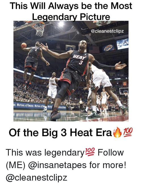 Anaconda, Memes, and Heat: This Will Always be the Most  Legendary Picture  @cleanestclipz  HEAT  Of the Big 3 Heat Era  100 This was legendary💯 Follow (ME) @insanetapes for more! @cleanestclipz