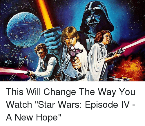 This Will Change The Way You Watch Star Wars Episode Iv A New Hope Dank Meme On Me Me