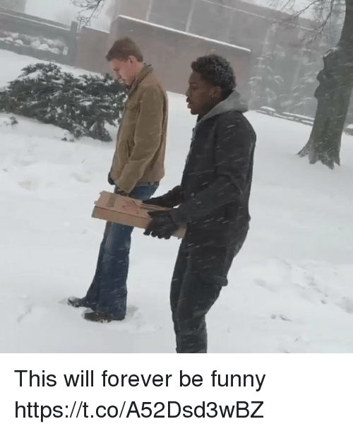 Funny, Forever, and Will: This will forever be funny https://t.co/A52Dsd3wBZ