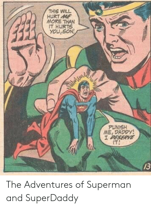 Superman, Will, and You: THIS WILL  HURT ME  MORE THAN  IT HURTS  YOU,SON  PUNISH  ME, DADDy!  /SERVE  IT  13 The Adventures of Superman and SuperDaddy